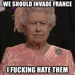 the queen olympics - WE SHOULD INVADE FRANCE I FUCKING HATE THEM