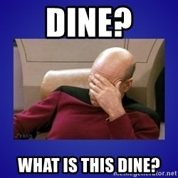 Picard facepalm  - Dine? What is this Dine?