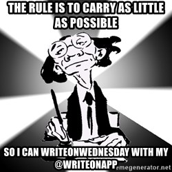 Typical Writer - The rule is to carry as little as possible So I can writeonwednesday with my @WriteOnApp