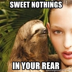 sexy sloth - Sweet nothings  In your rear