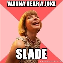 Amused Anna Wintour - WANNA HEAR A JOKE SLADE