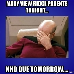 Picard facepalm  - Many View Ridge parents tonight... NHD due tomorrow....