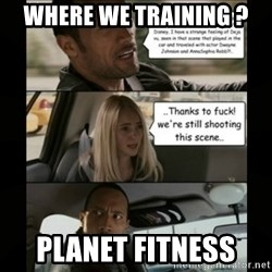 The Rock Driving Meme - Where we training ? Planet fitness