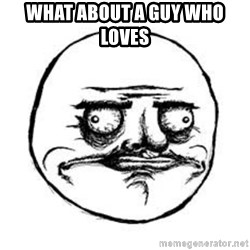 Me Gusta face - What about A guy who loves