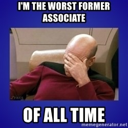 Picard facepalm  - I'm the worst former associate of all time