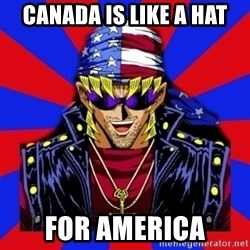 bandit keith - Canada is like a hat For America