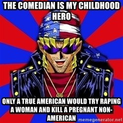 bandit keith - The Comedian is my childhood hero Only a true American would try raping a woman and kill a pregnant non-American