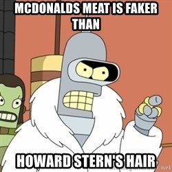 bender blackjack and hookers - mcdonalds meat is faker than howard stern's hair