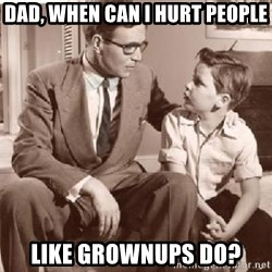 Racist Father - Dad, When can i hurt people like grownups do?