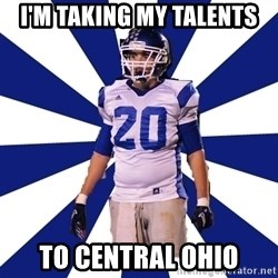 Highschool Football Kid - I'm taking my talents  to Central Ohio