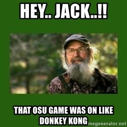 Si Robertson - HEY.. JACK..!! THAT OSU GAME WAS ON LIKE DONKEY KONG