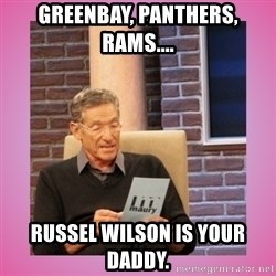 MAURY PV - Greenbay, Panthers, Rams.... Russel Wilson is your Daddy.