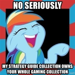 RainbowLaughs - No seriously My Strategy Guide Collection Owns Your Whole Gaming Collection