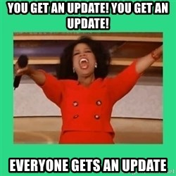 Oprah Car - You get an update! You get an update! Everyone gets an update