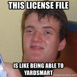 high/drunk guy - This License file is like being able to YardSmart