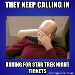 Picard facepalm  - They keep calling in  asking for star Trek night tickets