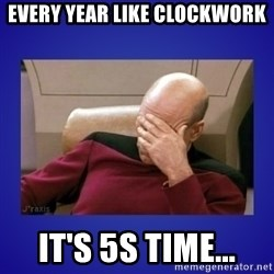 Picard facepalm  - Every year like clockwork It's 5S time...