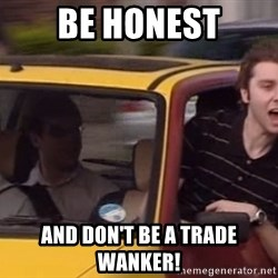 Inbetweeners - Be honest And don't be a trade wanker!
