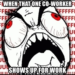 Maximum Fffuuu - when that one co-worker shows up for work