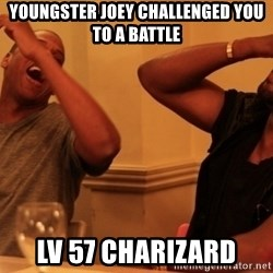 kanye west jay z laughing - YOUNGSTER JOEY CHALLENGED YOU TO A BATTLE LV 57 CHARIZARD
