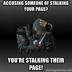StalkerFaceNew - accusing someone of stalking your page? you're stalking their page!