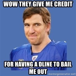 Eli troll manning - Wow they give me credit For having a dline to bail me out