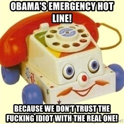 Sinister Phone - Obama's emergency hot line!  because we don't trust the fucking idiot with the real one!