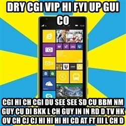 Nokia Lumia 1520 - dry CGI VIP hi FYI up GUI co CGI hi Ch CGI du see see SD cu BBM nm guy cu di BKK l Ch guy in in rd d TV HK ov Ch CJ CJ hi hi hi hi cd at Ft III l Ch d