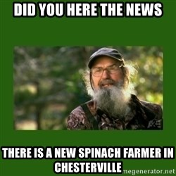 Si Robertson - DID YOU HERE THE NEWS THERE IS A NEW SPINACH FARMER IN CHESTERVILLE