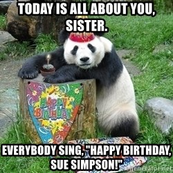"""Happy Birthday Panda - Today is all about you, sister. Everybody sing, """"Happy Birthday, Sue Simpson!"""""""