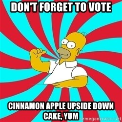 Frases Homero Simpson - Don't forget to vote Cinnamon Apple Upside down cake, yum