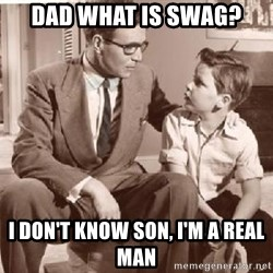 Racist Father - Dad what is swag? I don't know son, I'm a real man
