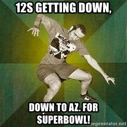 Progressive Mosh Guy - 12s getting down, Down to Az. for SUPERBOWL!