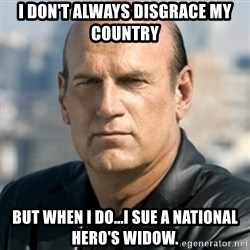 Jesse Ventura - I don't always disgrace my country But when I do...I sue a National Hero's widow.