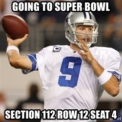 Tonyromo - Going to Super Bowl Section 112 Row 12 Seat 4
