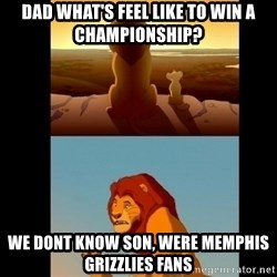 Lion King Shadowy Place - Dad what's feel like to win a championship? We dont know son, were Memphis Grizzlies fans