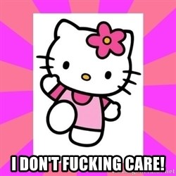 Hello Kitty -  I don't fucking care!