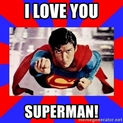 Superman - I love you Superman!