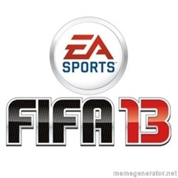 I heard fifa 13 is so real -