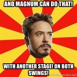 Leave it to Iron Man - and Magnum can do that! With another Stage! On both Swings!