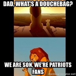 Lion King Shadowy Place - DAD, WHAT'S A DOUCHEBAG? WE ARE SON, WE'RE PATRIOTS FANS