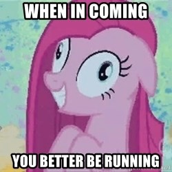 Crazy Pinkie Pie - When in coming You better be running