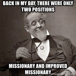 1889 [10] guy - back in my day, there were only two positions missionary and improved missionary