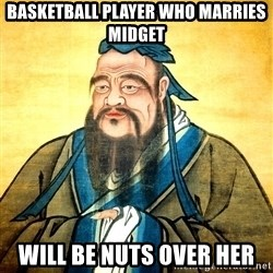 Confucius Say What? - Basketball player who marries midget will be nuts over her