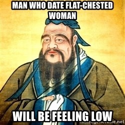 Confucius Say What? - Man who date flat-chested woman will be feeling low