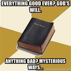 Denial Bible - everything good ever? god's will. anything bad? mysterious ways...