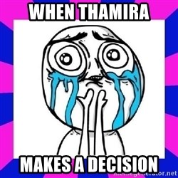 tears of joy dude - WHEN THAMIRA MAKES A DECISION