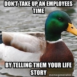 Actual Advice Mallard 1 - Don't take up an employees time by telling them your life story