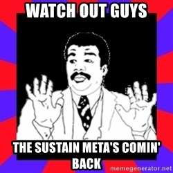 Watch Out Guys - Watch out guys the sustain meta's comin' back