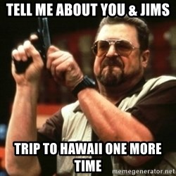 john goodman - Tell me about you & jims  Trip to Hawaii one more time